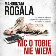 okładka Nic o tobie nie wiem, Audiobook | Małgorzata Rogala