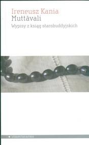 okładka Muttavali Wypisy z ksiąg starobuddyjskich, Książka | Ireneusz Kania