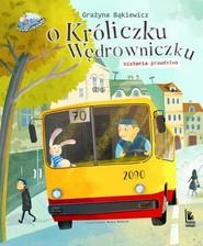 okładka O króliczku wędrowniczku historia prawdziwa, Książka | Grażyna Bąkiewicz