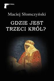 okładka Gdzie jest Trzeci Król?, Książka | Maciej Słomczyński