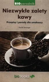 okładka Niezwykłe zalety kawy Przepisy i porady dla smakoszy, Książka   Franck Senninger