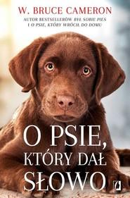 okładka O psie który dał słowo, Książka | W. Bruce Cameron
