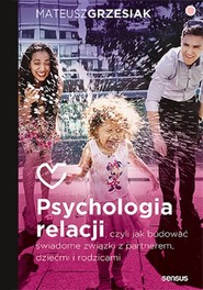 okładka Psychologia relacji, czyli jak budować świadome związki z partnerem, dziećmi i rodzicami (przepakowa, Książka | Grzesiak Mateusz