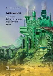 okładka Kulturotropia Znaczenie kultury w rozwoju współczesnych miast, Książka | Joanna Sanetra-Szeliga
