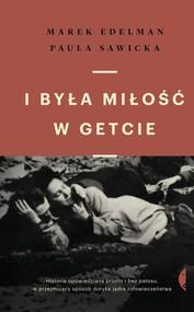 okładka I była miłość w getcie, Książka | Marek Edelman, Paula Sawicka