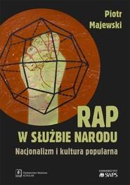 okładka Rap w służbie narodu Nacjonalizm i kultura popularna, Książka | Piotr Majewski