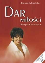 okładka Dar miłości + CD Recepta na szczęście, Książka   Zelmańska Barbara