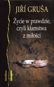 okładka Życie w prawdzie, czyli kłamstwa z miłości, Książka   Gruša Jiří