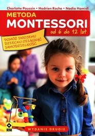 okładka Metoda Montessori od 6 do 12 lat, Książka | Poussin Charlotte, Hadrien Roche, Nadia Hamidi