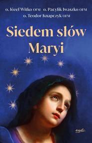 okładka Siedem słów Maryi, Książka | Józef  Witko, Iwaszko Pacyfik, Teodor Iwaszko