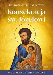 okładka Konsekracja św. Józefowi Cuda naszego duchowego ojca, Książka | Calloway Donald