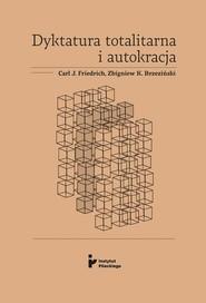 okładka Dyktatura totalitarna i autokracja / Instytut Pileckiego, Książka | Carl J. Friedrich, Zbigniew K. Brzeziński