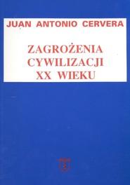 okładka Zagrożenia cywilizacji XX wieku Relacje między kulturą, religią i polityką, Książka | Juan Antonio Cervera