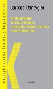 okładka Alternatywność w poezji i dramacie. Intersubiektywność tekstowa i ramy semantyczne, Ebook | Dancygier Barbara