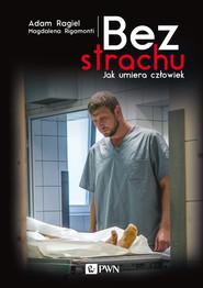 okładka Bez strachu. Jak umiera człowiek, Ebook | Magdalena  Rigamonti, Adam  Ragiel