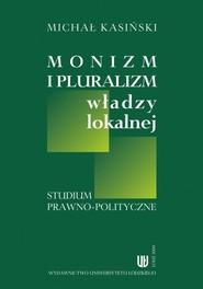 okładka Monizm i pluralizm władzy lokalnej, Ebook | Michał Kasiński