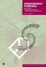 okładka Spadkobiercy Flaneura. Spacer jako twórczość kulturowa - współczesne reprezentacje, Ebook | Blanka Brzozowska