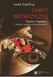 okładka Chwyt metafizyczny. Vladimir Nabokov - estetyka z sankcją wyższej rzeczywistości, Ebook | Leszek Engelking