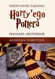 okładka Odkrywanie tajemnic Harry'ego Pottera, Ebook | Agnieszka Kobrzycka