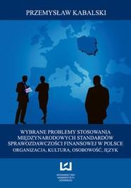 okładka Wybrane problemy stosowania Międzynarodowych Standardów Sprawozdawczości Finansowej w Polsce. Organizacja, kultura, osobowość, język, Ebook | Przemysław  Kabalski
