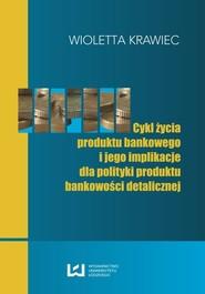 okładka Cykl życia produktu bankowego i jego implikacje dla polityki produktu bankowości detalicznej, Ebook | Wioletta Krawiec