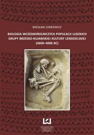 okładka Biologia wczesnorolniczych populacji ludzkich grupy brzesko-kujawskiej kultury lendzielskiej (4600-4000 BC), Ebook   Wiesław Lorkiewicz