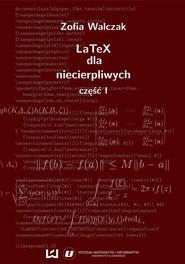 okładka LaTeX dla niecierpliwych. Część pierwsza. Wydanie drugie (poprawione i uzupełnione), Ebook | Zofia Walczak