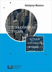 okładka Steganografia cyfrowa. Sztuka ukrywania informacji, Ebook | Volodymyr Mosorov