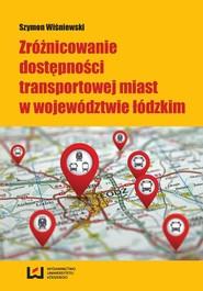 okładka Zróżnicowanie dostępności transportowej miast w województwie łódzkim, Ebook | Szymon Wiśniewski