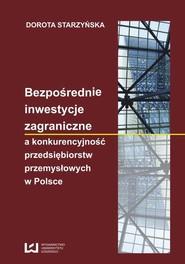 okładka Bezpośrednie inwestycje zagraniczne a konkurencyjność przedsiębiorstw przemysłowych w Polsce, Ebook | Dorota Starzyńska