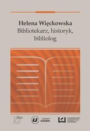 okładka Helena Więckowska. Bibliotekarz, historyk, bibliolog, Ebook | NULL