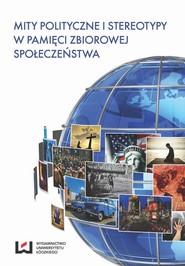 okładka Mity polityczne i stereotypy w pamięci zbiorowej społeczeństwa, Ebook | NULL