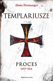 okładka Templariusze. Proces 1307–1314, Ebook | Demurger Alain