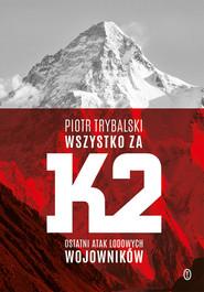 okładka Wszystko za K2. Ostatni atak lodowych wojowników, Ebook | Piotr Trybalski