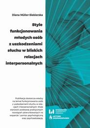 okładka Style funkcjonowania młodych osób z uszkodzeniami słuchu w bliskich relacjach interpersonalnych, Ebook | Diana Müller-Siekierska