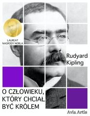 okładka O człowieku, który chciał być królem, Ebook | Rudyard Kipling