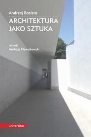 okładka Architektura jako sztuka, Ebook | Nowakowski Andrzej, Basista Andrzej