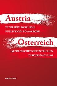 okładka Austria w polskim dyskursie publicznym po 1945 roku / Österreich im polnischen öffentlichen Diskurs nach 1945, Ebook | Kisztelińska-Węgrzyńska Agnieszka