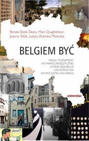 okładka Belgiem być. Fikcja i tożsamość we francuskojęzycznej literaturze Belgii (od końca XIX do początku XXI wieku), Ebook | Praca zborowa