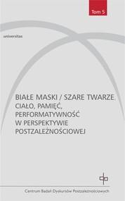 okładka Białe maski / szare twarze. Ciało, pamięć, performatywność w perspektywie postzależnościowej, Ebook | Praca zbiorowa