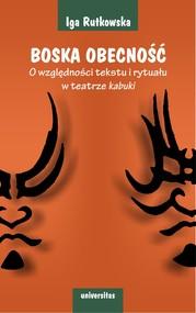okładka Boska obecność. O względności tekstu i rytuału w teatrze kabuki, Ebook | Rutkowska Iga