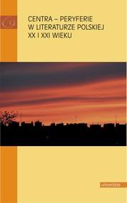 okładka Centra – peryferie w literaturze polskiej XX i XXI wieku, Ebook | Praca zborowa