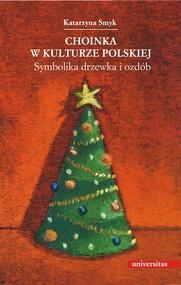 okładka Choinka w kulturze polskiej. Symbolika drzewka i ozdób, Ebook | Smyk Katarzyna