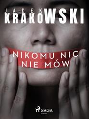okładka Nikomu nic nie mów, Ebook | Jacek Krakowski