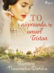 okładka To nieprawda, że umarł Tristan, Ebook | Barbara Nawrocka Dońska