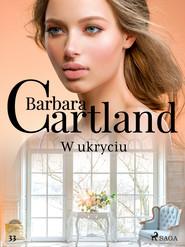 okładka W ukryciu - Ponadczasowe historie miłosne Barbary Cartland, Ebook | Cartland Barbara