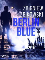okładka Berlin Blue, Ebook | Zbikowski Zbigniew