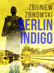 okładka Berlin Indigo, Ebook | Zbikowski Zbigniew