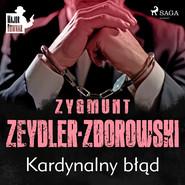 okładka Kardynalny błąd, Audiobook | Zygmunt Zeydler-Zborowski