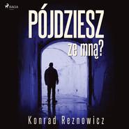 okładka Pójdziesz ze mną?, Audiobook | Konrad Reznowicz